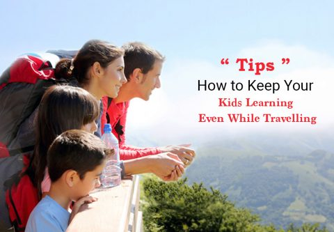 Tips on How to Keep Your Kids Learning Even While Travelling
